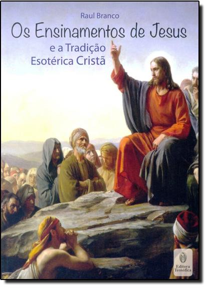 Ensinamentos de Jesus, Os: E a Tradição Esotérica Cristã, livro de Raul Branco