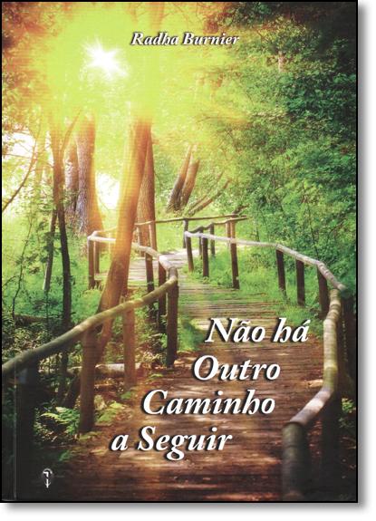 Não Há Outro Caminho a Seguir, livro de Radha Burnier