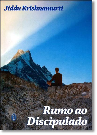 Rumo ao Discipulado, livro de Jiddu Krisnhamurti