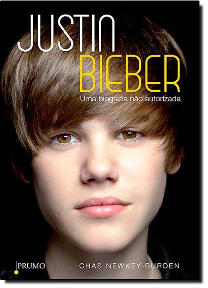 Justin Bieber: uma Biografia Não Autorizada, livro de Chas Newkey-Burden