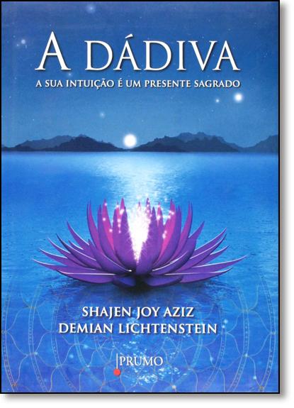 Dádiva, A: A Sua Intuição É um Presente Sagrado, livro de Shajen Joy Aziz