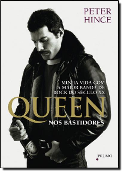 Queen nos Bastidores: Minha Vida com a Maior Banda de Rock do Século XX, livro de Peter Hince