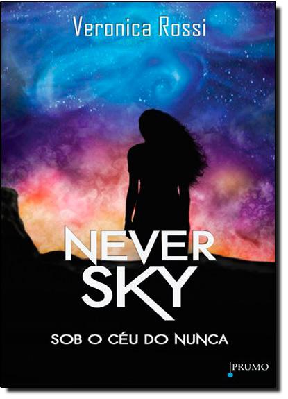Never Sky: Sob o Céu do Nunca, livro de Veronica Rossi