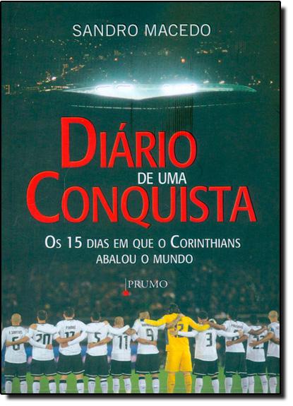 Diário de uma Conquista: Os 15 Dias em que o Corinthians Abalou o Mundo, livro de Sandro Macedo