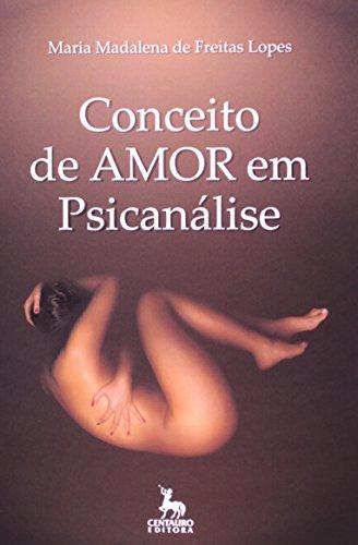 Conceito De Amor Em Psicanalise, livro de Maria Da Glória Lopes