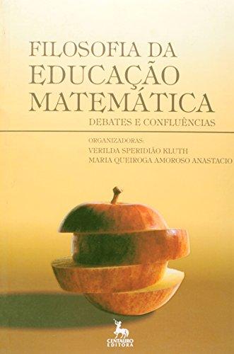 Filosofia Da Educação Matemática: Debates E Confluências, livro de Kluth E Anastacio