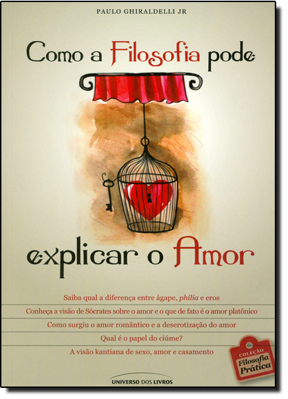 Como a Filosofia Pode Explicar o Amor, livro de Paulo Ghiraldelli Junior