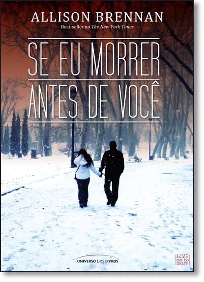 Se eu Morrer Antes de Você - Vol.1 - Série Love Me to Death, livro de Allison Brennan