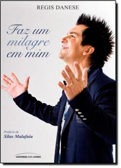 Faz Um Milagre Em Mim, livro de Regis Danese