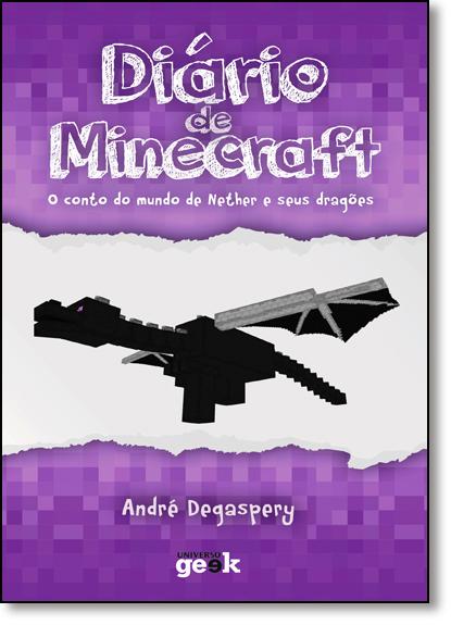 Diário de Minecraft: O Conto do Mundo do Nether e Seus Dragões - Vol.1, livro de André Degaspery