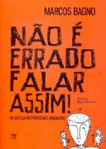 NAO E ERRADO FALAR ASSIM! : EM DEFESA DO PORTUGUES, livro de BAGNO, MARCOS