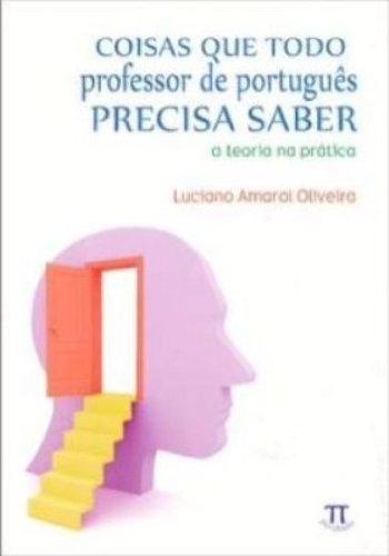 COISAS QUE TODO PROFESSOR DE PORTUGUES PRECISA SAB, livro de OLIVEIRA, LUCIANO AMARAL
