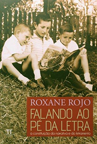 FALANDO AO PE DA LETRA A CONSTITUICAO DA NARRATIVA, livro de ROJO, ROXANE