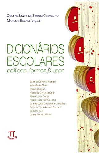 Dicionários escolares - Políticas, formas e usos, livro de Orlene Lúcia de Sabóia Carvalho, Marcos Bagno (Orgs.)