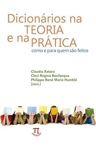 Dicionários na teoria e na prática - como e para quem são feitos, livro de Claudia Xatara, Cleci Regina Bevilacqua, Philippe Humblé