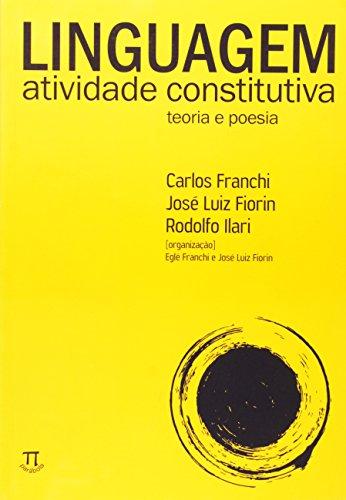 LINGUAGEM ATIVIDADE CONSTITUTIVA, livro de FRANCHI CARLOS, FIORIN LUIZ JOSE, ILARI