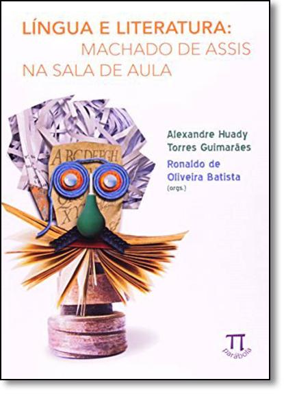 Língua e Literatura: Machado de Assis na Sala de Aula, livro de Alexandre Huady
