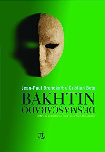 Bakhtin Desmascarado - História de um mentiroso, de uma fraude, de um delírio coletivo, livro de Jean-Paul Bronckart, Cristian Bota