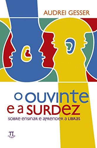 O Ouvinte e a Surdez - Sobre Ensinar e Aprender a Libras, livro de Audrei Gesser