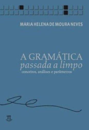 A Gramática Passada a Limpo. Conceitos, Análises e Parâmetros, livro de Maria Helena de Moura Neves