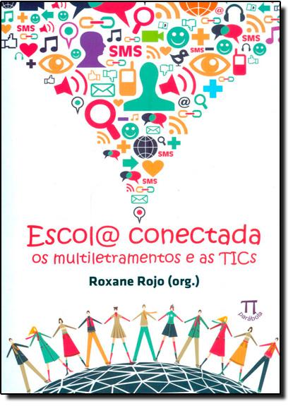 Escola Conectada os Multiletramentos e as T I Cs, livro de Roxane Rojo