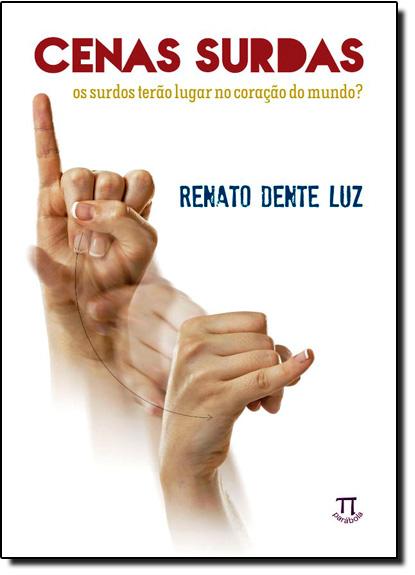 Cenas Surdas: Os Surdos Terão Lugar no Coração do Mundo?, livro de Renato Dente Luz