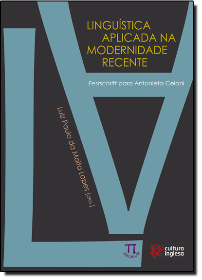 Linguística Aplicada na Modernidade Recente: Festschrift Para Antonieta Celani, livro de Luiz Paulo da Moita Lopes