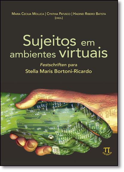 Sujeitos em Ambientes Virtuais: Festschriften Para Stella Maris Bortoni - Ricardo, livro de Maria Cecilia Mollica