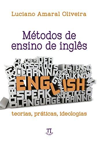 Métodos de Ensino de Inglês. Teorias, Práticas, Ideologias, livro de Luciano Amaral Oliveira