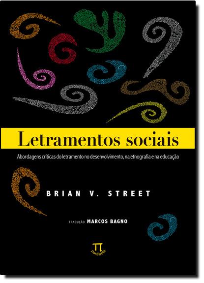 Letramentos Sociais: Abordagens Críticas do Letramento no Desenvolvimento, na Etnografia e na Educação, livro de Brian V Street