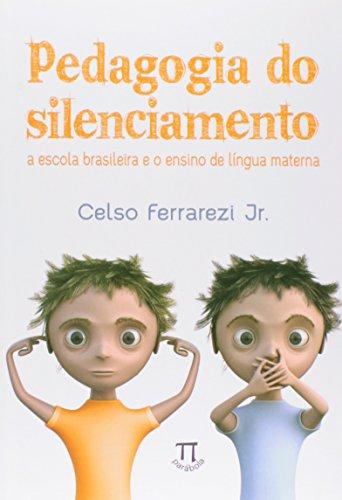 Pedagogia do Silenciamento. A Escola Brasileira e o Ensino de Língua Materna, livro de Celso Ferrarezi Jr.