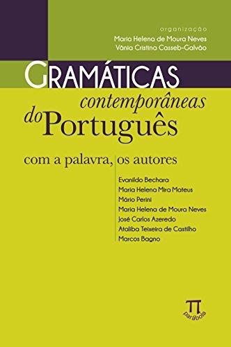 Gramáticas Contemporâneas do Português. Com a Palavra, os Autores- Volume I, livro de Maria Helena de Moura Neves, Vânia Cristina Casseb Galvão
