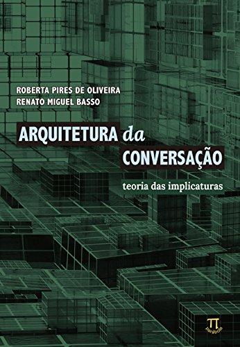 Arquitetura da Conversação. Teoria das Implicaturas, livro de Roberta Pires de Oliveira, Renato Miguel Basso