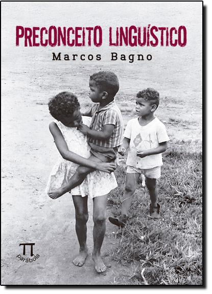 Preconceito Linguístico, livro de Marcos Bagno