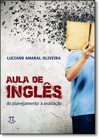 Aula de Inglês: Do Planejamento À Avaliação, livro de Luciano Amaral Oliveira