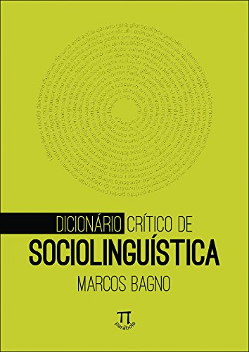 Dicionário Crítico de Sociolinguística - Volume 1, livro de Marcos Bagno