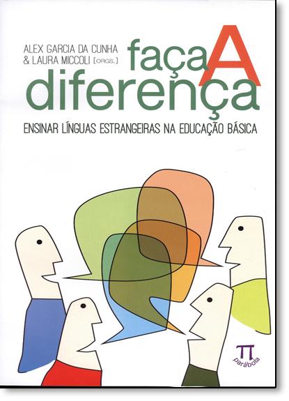 Faça a Diferença: Ensinar Línguas Estrangeiras na Educação Básica - Vol.53 - Série Estratégias de Ensino, livro de Alex Garcia da Cunha