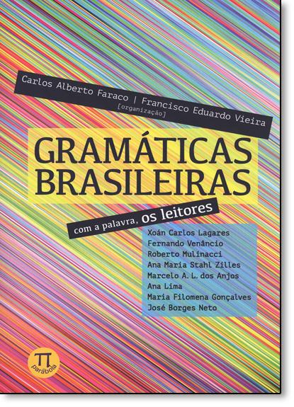 Gramáticas Brasileiras: Com a Palavra, os Leitores - Vol.71 - Série Lingua (gem), livro de Carlos Alberto Farco