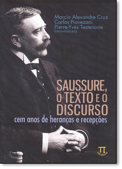 Saussure, o Texto e o Discurso: Cem Anos de Heranças e Recepções - Vol.72 - Série Lingua (gem), livro de Marcio Alexandre Cruz