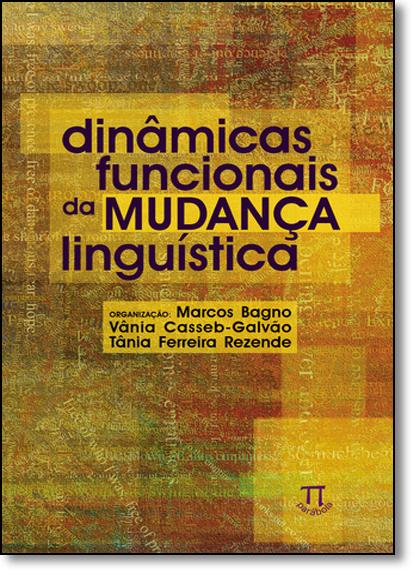 Dinâmicas Funcionais da Mudança Linguística, livro de Marcos Bagno