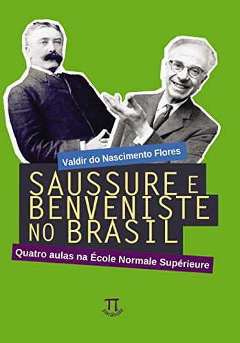Saussure e Benveniste no Brasil. Quatro Aulas na École Normale Supérieure, livro de Valdir do Nascimento Flores