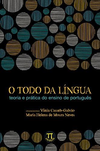 O Todo da Língua. Teoria e Prática do Ensino de Português, livro de Vânia Casseb-Galvão, Maria Helena de Moura Neves
