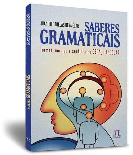 Saberes gramaticais: formas, normas e sentidos no espaço escolar, livro de Juanito Ornelas de Avelar