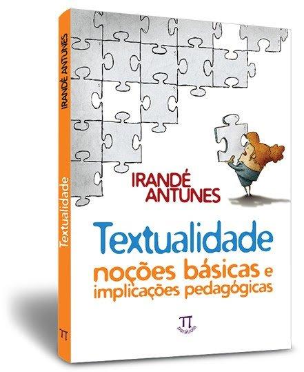 Textualidade - noções básicas e implicações pedagógicas, livro de Irandé Antunes