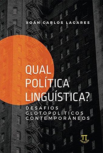 Qual Política Linguística? Desafios Glotopolíticos Contemporneos, livro de Xoán Carlos Lagares