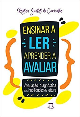 Ensinar a ler, aprender a avaliar: avaliação diagnóstica das habilidades de leitura, livro de Robson Santos de Carvalho