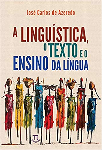 A linguística, o texto e o ensino da língua, livro de José Carlos de Azeredo