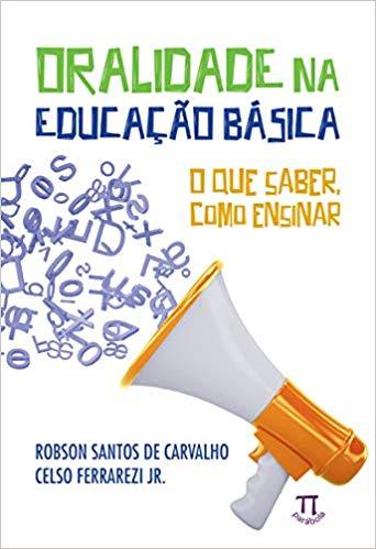 Oralidade na educação básica - O que saber, como ensinar, livro de Robson Santos de Carvalho, Celso Ferrarezi Junior