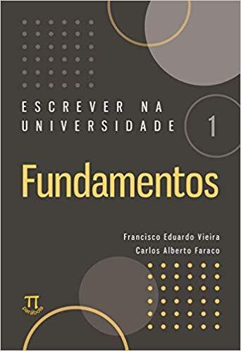 Escrever na universidade 1 - Fundamentos, livro de Francisco Eduardo Vieira, Carlos Alberto Faraco
