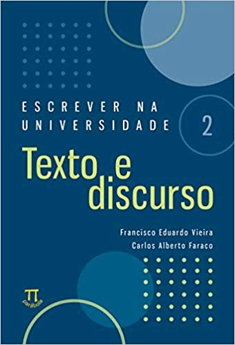 Escrever na Universidade 2 - Texto e discurso, livro de Francisco Eduardo Vieira, Carlos Alberto Faraco